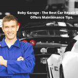 Boby Garage - The Best Car Repair Dubai Offers Maintenance Tips.
